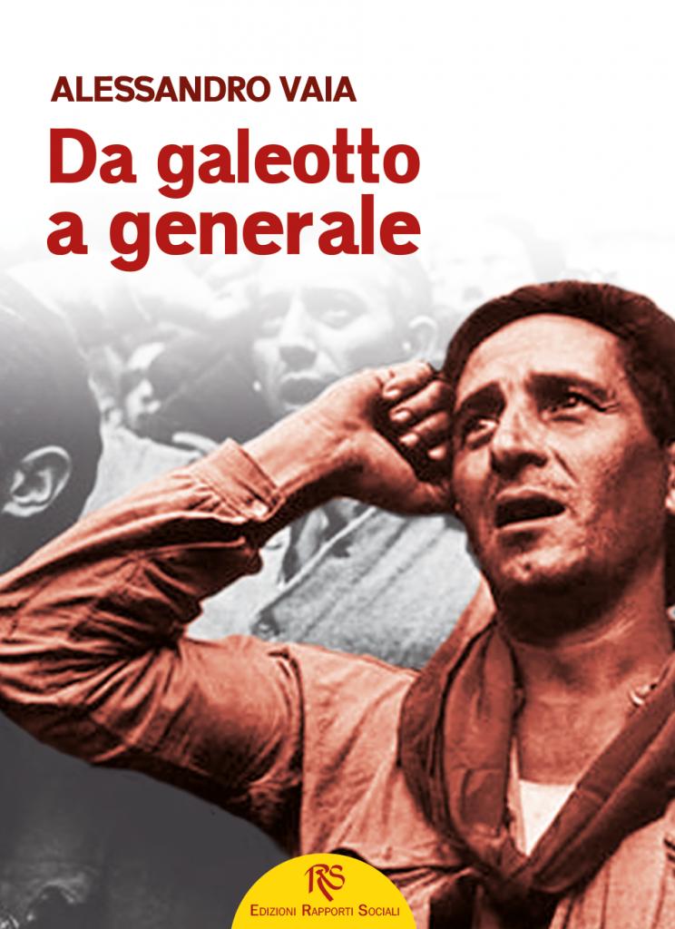 Autobiografia di Alessandro Vaia, galeotto nelle carceri fasciste e generale nella guerra di Spagna.